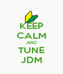 KEEP CALM AND TUNE JDM - Personalised Poster A4 size