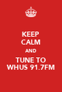 KEEP CALM AND TUNE TO WHUS 91.7FM - Personalised Poster A4 size