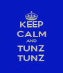 KEEP CALM AND TUNZ TUNZ - Personalised Poster A4 size