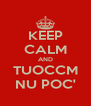 KEEP CALM AND TUOCCM NU POC' - Personalised Poster A4 size