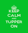 KEEP CALM AND TUPPER ON - Personalised Poster A4 size