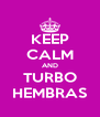 KEEP CALM AND TURBO HEMBRAS - Personalised Poster A4 size