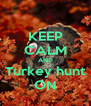 KEEP CALM AND Turkey hunt ON - Personalised Poster A4 size
