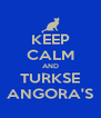 KEEP CALM AND TURKSE ANGORA'S - Personalised Poster A4 size