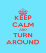 KEEP CALM AND TURN AROUND - Personalised Poster A4 size
