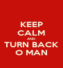 KEEP CALM AND TURN BACK O MAN - Personalised Poster A4 size