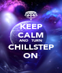 KEEP CALM AND  TURN CHILLSTEP ON - Personalised Poster A4 size