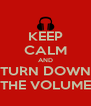 KEEP CALM AND TURN DOWN THE VOLUME - Personalised Poster A4 size