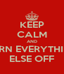 KEEP CALM AND TURN EVERYTHING ELSE OFF - Personalised Poster A4 size