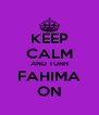 KEEP CALM AND TURN FAHIMA ON - Personalised Poster A4 size