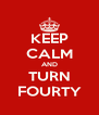 KEEP CALM AND TURN FOURTY - Personalised Poster A4 size