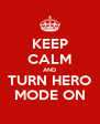 KEEP CALM AND TURN HERO MODE ON - Personalised Poster A4 size
