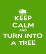 KEEP CALM AND TURN INTO A TREE - Personalised Poster A4 size