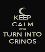 KEEP CALM AND TURN INTO CRINOS - Personalised Poster A4 size