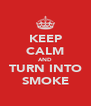 KEEP CALM AND TURN INTO SMOKE - Personalised Poster A4 size
