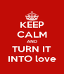 KEEP CALM AND TURN IT INTO love - Personalised Poster A4 size