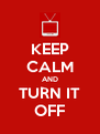 KEEP CALM AND TURN IT OFF - Personalised Poster A4 size