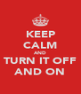 KEEP CALM AND TURN IT OFF AND ON - Personalised Poster A4 size
