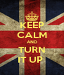 KEEP CALM AND TURN IT UP  - Personalised Poster A4 size