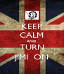 KEEP CALM AND TURN JIMI  ON - Personalised Poster A4 size
