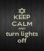 KEEP CALM AND turn lights off - Personalised Poster A4 size