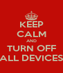 KEEP CALM AND TURN OFF ALL DEVICES - Personalised Poster A4 size