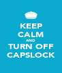 KEEP CALM AND TURN OFF CAPSLOCK - Personalised Poster A4 size