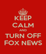 KEEP CALM AND TURN OFF FOX NEWS - Personalised Poster A4 size