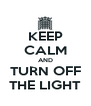 KEEP CALM AND TURN OFF THE LIGHT - Personalised Poster A4 size