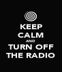 KEEP CALM AND TURN OFF THE RADIO - Personalised Poster A4 size