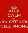 KEEP CALM AND TURN OFF YOUR CELL PHONE - Personalised Poster A4 size