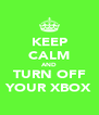 KEEP CALM AND TURN OFF YOUR XBOX - Personalised Poster A4 size