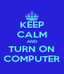KEEP CALM AND TURN ON COMPUTER - Personalised Poster A4 size