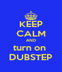 KEEP CALM AND turn on  DUBSTEP - Personalised Poster A4 size