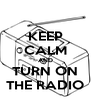 KEEP CALM AND TURN ON THE RADIO - Personalised Poster A4 size