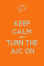 KEEP CALM AND TURN THE  A/C ON - Personalised Poster A4 size