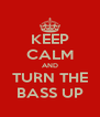 KEEP CALM AND TURN THE BASS UP - Personalised Poster A4 size