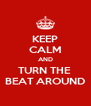 KEEP CALM AND TURN THE  BEAT AROUND - Personalised Poster A4 size