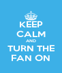 KEEP CALM AND TURN THE FAN ON - Personalised Poster A4 size