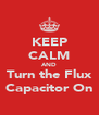 KEEP CALM AND Turn the Flux Capacitor On - Personalised Poster A4 size