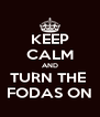 KEEP CALM AND TURN THE  FODAS ON - Personalised Poster A4 size