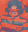 KEEP CALM AND TURN   THE FUCK AROUND  ITS THE GHETTO - Personalised Poster A4 size