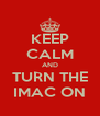 KEEP CALM AND TURN THE IMAC ON - Personalised Poster A4 size