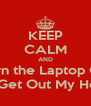 KEEP CALM AND Turn the Laptop Off And Get Out My House! - Personalised Poster A4 size