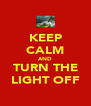 KEEP CALM AND TURN THE LIGHT OFF - Personalised Poster A4 size