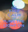 KEEP CALM AND TURN THE  LIGHT ON - Personalised Poster A4 size
