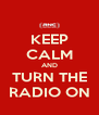KEEP CALM AND TURN THE RADIO ON - Personalised Poster A4 size