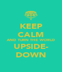 KEEP CALM AND TURN THE WORLD UPSIDE- DOWN - Personalised Poster A4 size