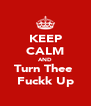 KEEP CALM AND Turn Thee  Fuckk Up - Personalised Poster A4 size
