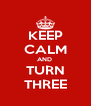 KEEP CALM AND  TURN THREE - Personalised Poster A4 size